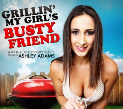 Review #2 : NaughtyAmerica's Ashley Adams in Grillin'my Girl's Busty Friend – (Cheat on your girlfriend, and get away with it!) Naughty America vr porn blog virtual reality