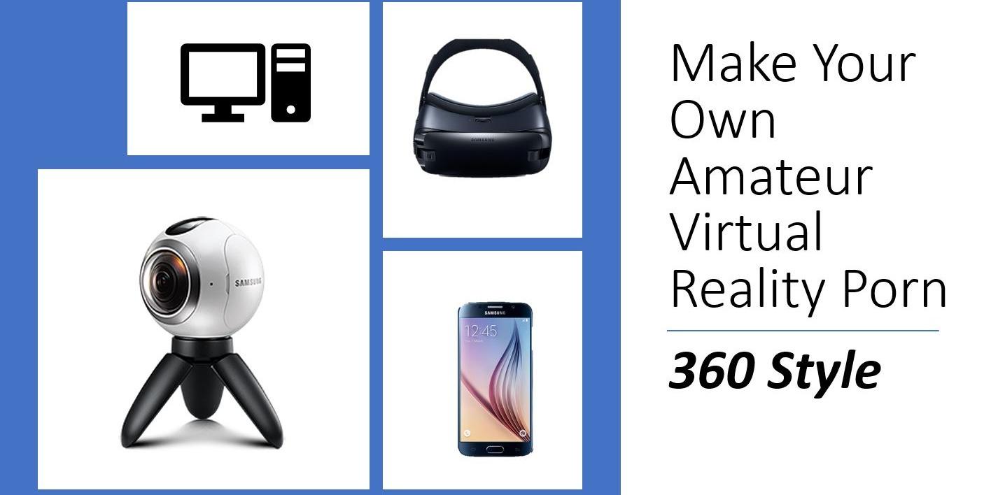 make your own amateur virtual reality porn 360 style samsung vr porn blog virtual reality